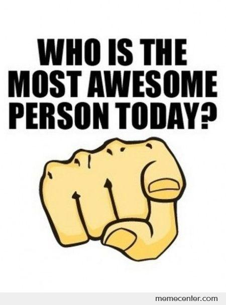 who-is-the-most-awesome-person-today_o_20085