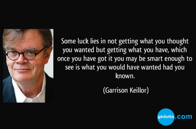 quote-some-luck-lies-in-not-getting-what-you-thought-you-wanted-but-getting-what-you-have-which-once-you-garrison-keillor-99794